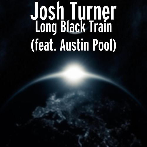 Long Black Train (feat. Austin Pool) by Josh Turner