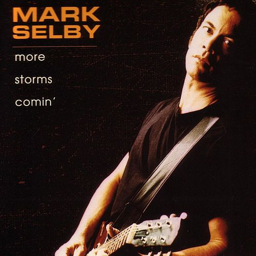 More Storms Comin' by Mark Selby