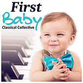 First Baby Classical Collective – Beautiful Piano Music for Babies, Relaxation Melodies for Kids by Agnese Sojka