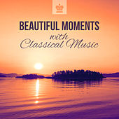 Beautiful Moments with Classical Music: Relaxation & Stress Free by Various Artists