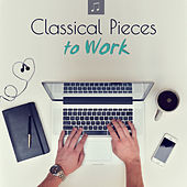 Classical Pieces to Work - Relaxing Music for Concentration & Reading by Various Artists