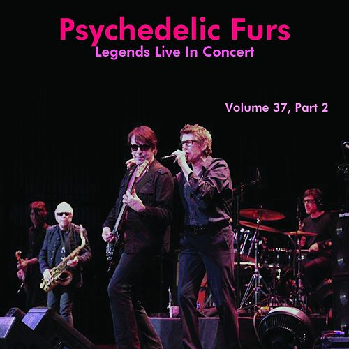 Legends Live In Concert, Vol. 37, Part 2 by The Psychedelic Furs