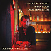 Bloodshot Sunday Mornings by Jason White