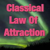 Classical Law Of Attraction by Various Artists