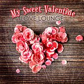 My Sweet Valentine Love Lounge by Various Artists