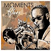 Moments in Paradise: Blues by Various Artists