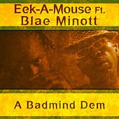 A Badmind Dem (feat. Blae Minott) - Single by Eek-A-Mouse