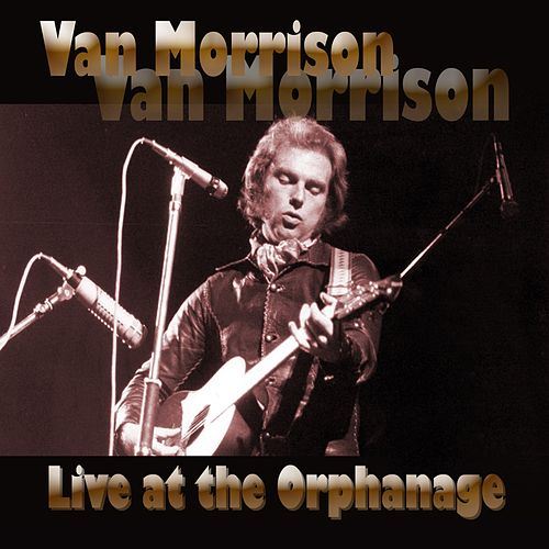 Live at the Orphanage von Van Morrison