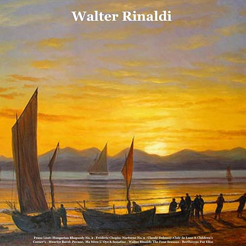 Franz Liszt: Hungarian Rhapsody No. 2 - Frédéric Chopin: Nocturne No. 2 - Claude Debussy: Clair de lune & Children's Corner - Maurice Ravel: Pavane, Ma Mère l'Oye & Sonatine - Walter Rinaldi: The Four Seasons - Beethoven: Für Elise by Walter Rinaldi