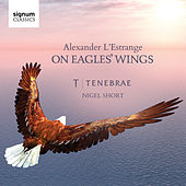 On Eagles' Wings: Sacred Choral Works by Alexander L'Estrange by Various Artists