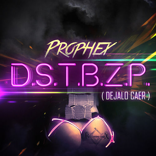 Dejalo Caer (D.S.T.B.Z.P) - Single by Prophex