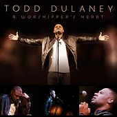 A Worshipper's Heart by Todd Dulaney