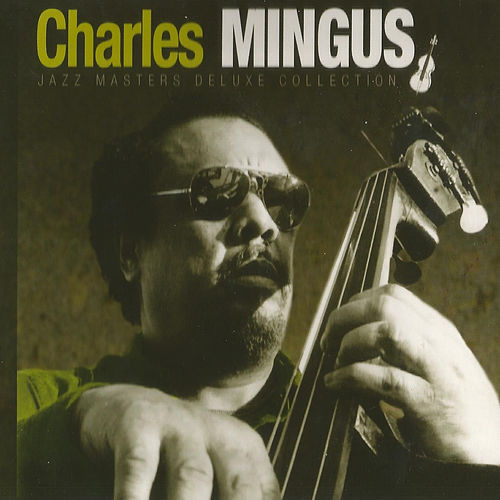 Charles Mingus, Jazz Masters Deluxe Collection by Charles Mingus