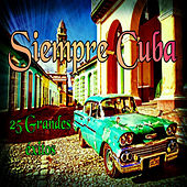 Siempre Cuba - 25 Grandes Éxitos by Various Artists