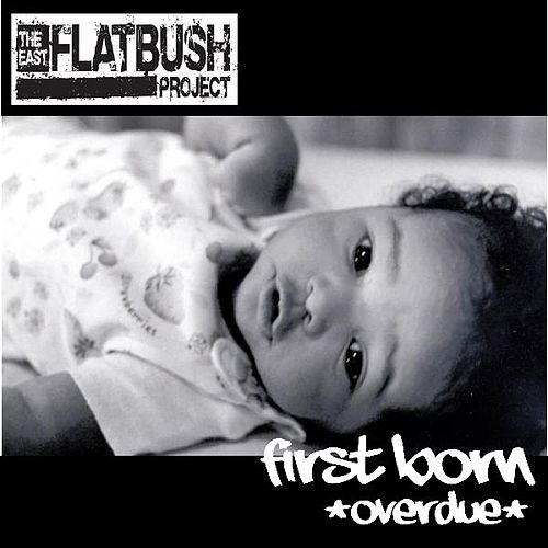 First Born (overdue) by East Flatbush Project