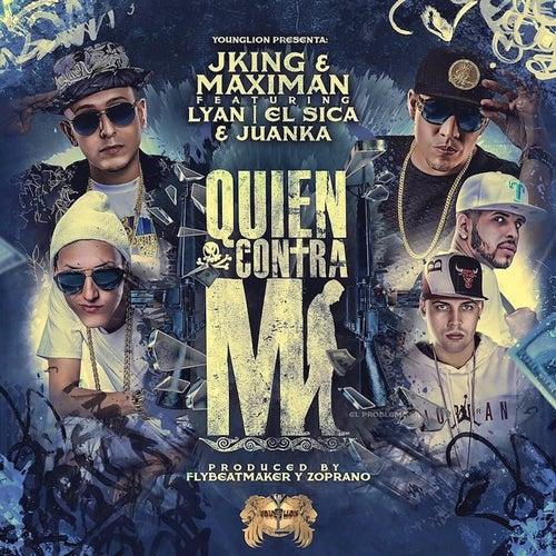 Quien Contra Mi (feat. Lyan, El Sica & Juanka) by J King y Maximan