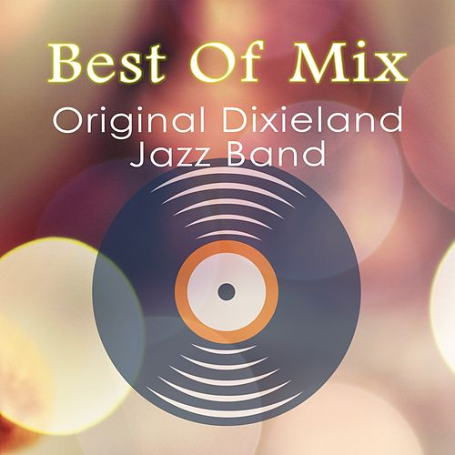 Best Of Mix by Original Dixieland Jazz Band