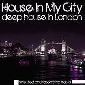 House in My City (Deep House in London) von Various Artists
