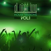 All Night Long House Sessions, Vol. 1 by Various Artists