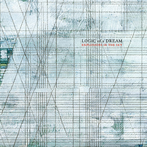 Logic of a Dream by Explosions In The Sky