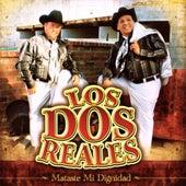 Mataste Mi Dignidad by Los Dos Reales