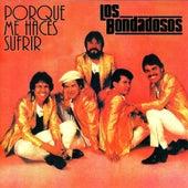 Por Que Me Haces Sufrir by Los Bondadosos