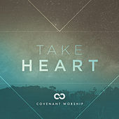 Take Heart by Covenant Worship