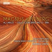 Magnus Lindberg: Al largo, Cello Concerto No. 2 & Era by Various Artists