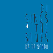 DJ Sings The Blues by Dr. Trincado