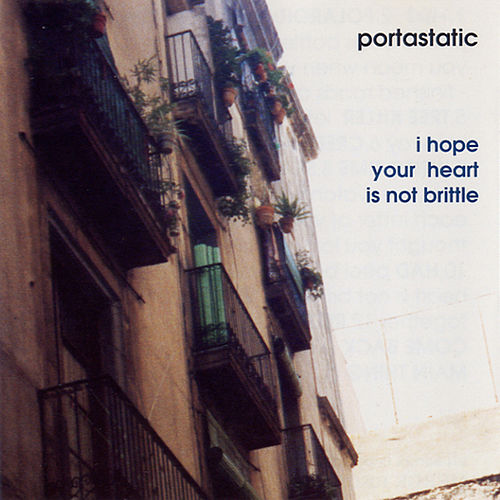 I Hope Your Heart Is Not Brittle by Portastatic