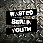 Wasted Berlin Youth, Vol. 6 by Various Artists