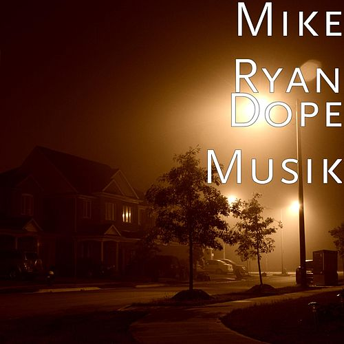Dope Musik by Mike Ryan