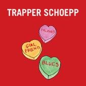 Talking Girlfriend Blues by Trapper Schoepp