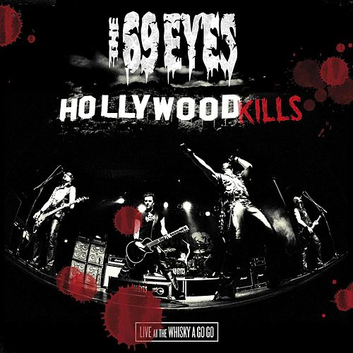 Hollywood Kills - Live At The Whisky A Go Go by The 69 Eyes