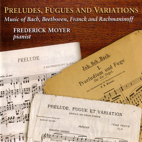 Preludes, Fugues and Variations by Frederick Moyer (piano)