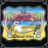Good Vibes by Josh Heinrichs