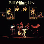 Bill Withers Live At Carnegie Hall by Bill Withers