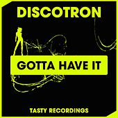 Gotta Have It by Discotron