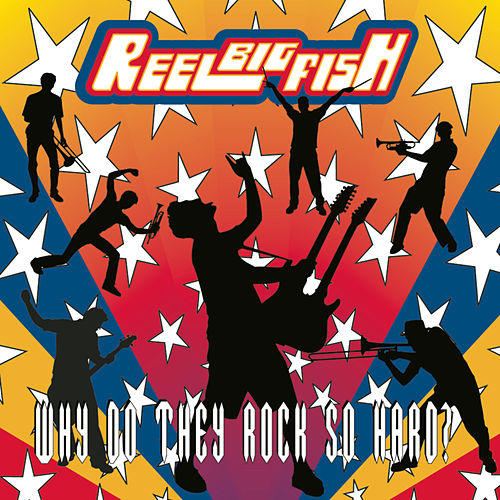 Why Do They Rock So Hard? by Reel Big Fish