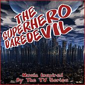 The Superhero Daredevil (Music Inspired by the TV Series) by Various Artists