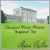 Classical Music Mosaic Inspired for Miss Julie by Various Artists