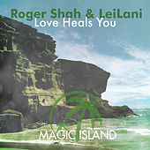 Love Heals You by Roger Shah