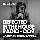 Defected In The House Radio Show: Episode 009 (Hosted By Sonny Fodera) by Various Artists