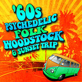 60s Psychedelic, Folk, Woodstock & Sunset Trip by Various Artists