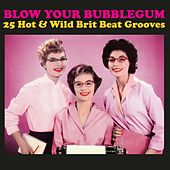 Blow Your bubblegum: 25 Hot & Wild Brit Beat Grooves by Various Artists