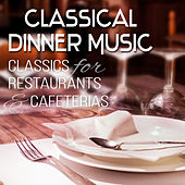 Classical Dinner Music: Classics for Restaurants & Cafeterias (Background Music) by Various Artists