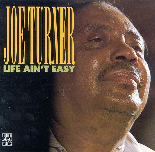 Life Ain't Easy by Big Joe Turner
