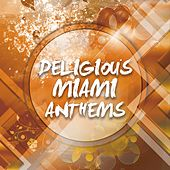 Deligious Miami Anthems von Various Artists