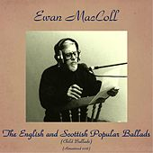 The English and Scottish Popular Ballads (Child Ballads) (Remastered 2016) by Ewan MacColl