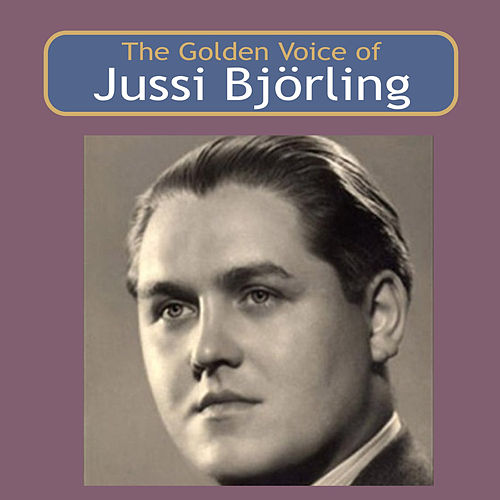 The Golden Voice of Jussi Björling by Jussi Björling